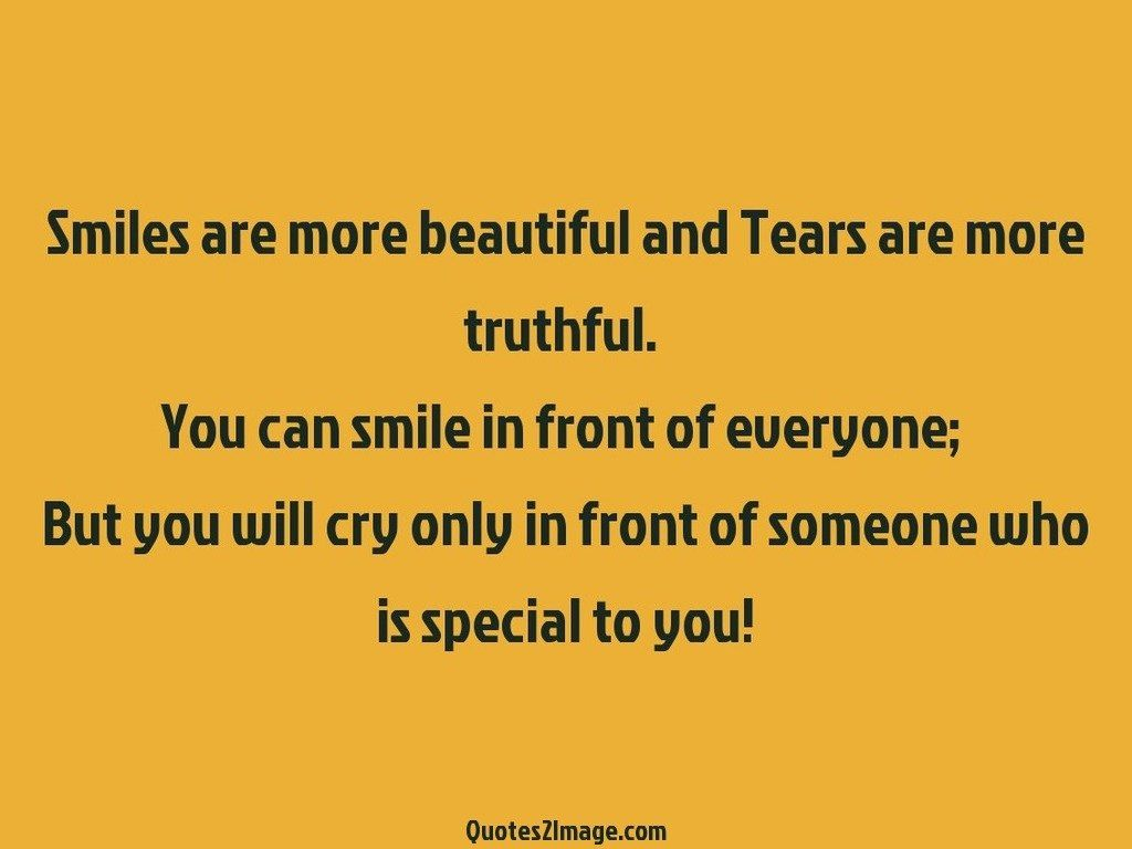 Smiles are more beautiful and Tears