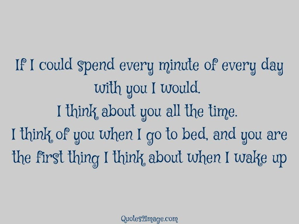 If I could spend every minute