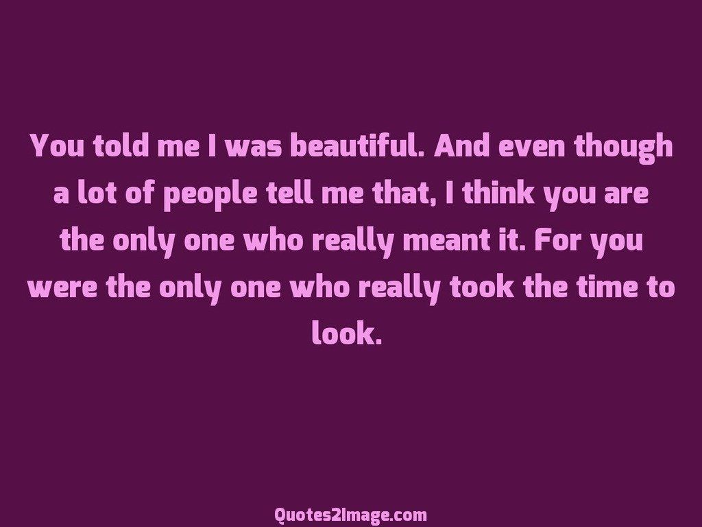 You told me I was beautiful