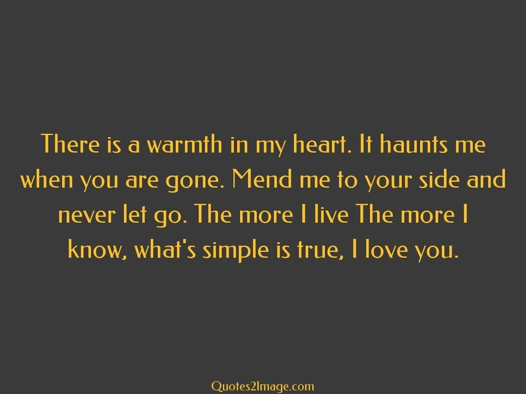 There is a warmth in my heart