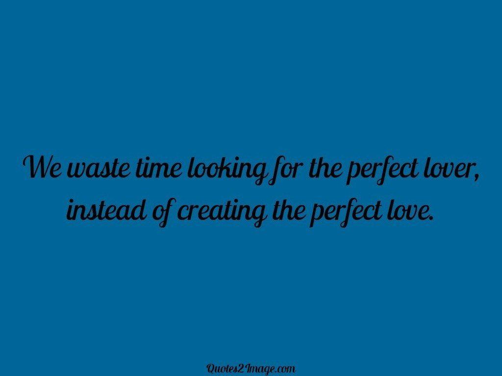 We waste time looking