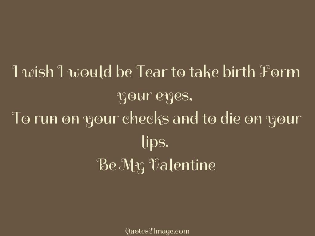 I wish I would be Tear to take