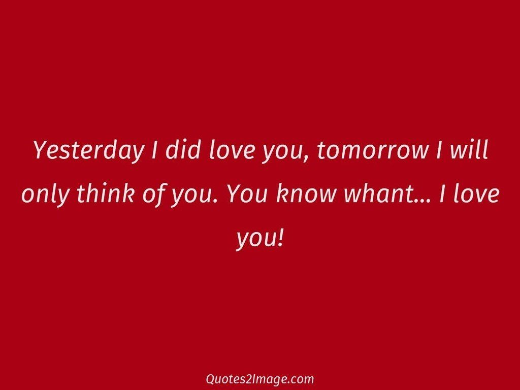 Yesterday I did love