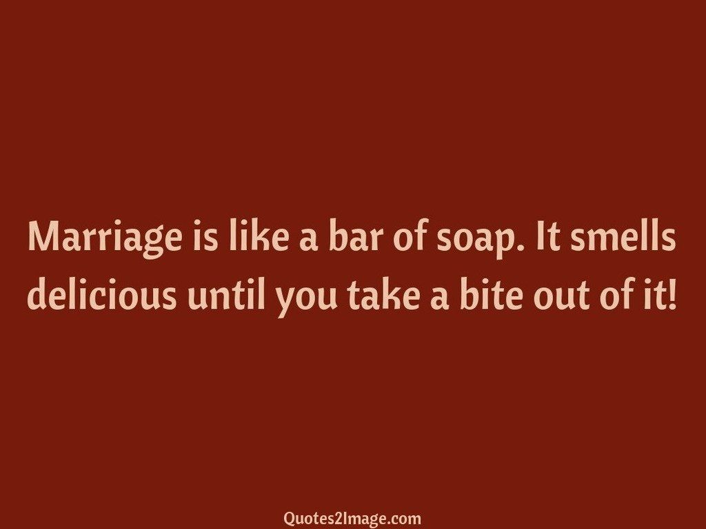 Marriage is like a bar of soap