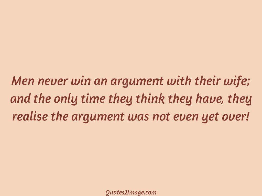 Men never win an argument