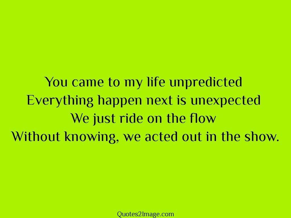 You came to my life unpredicted