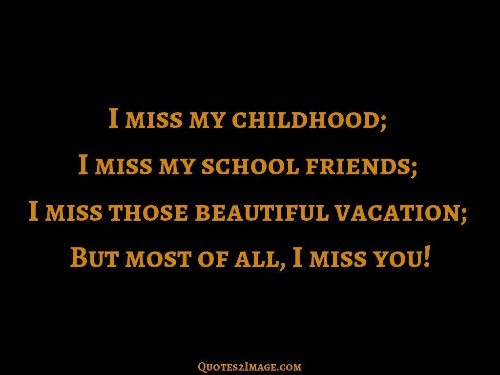 I miss my childhood - Missing You - Quotes 2 Image