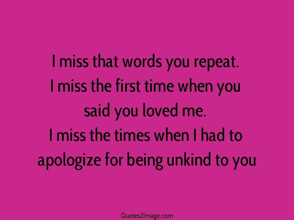 I miss that words you repeat