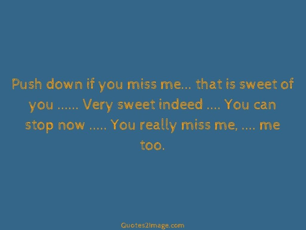 You miss me quotes now 80 Quotes