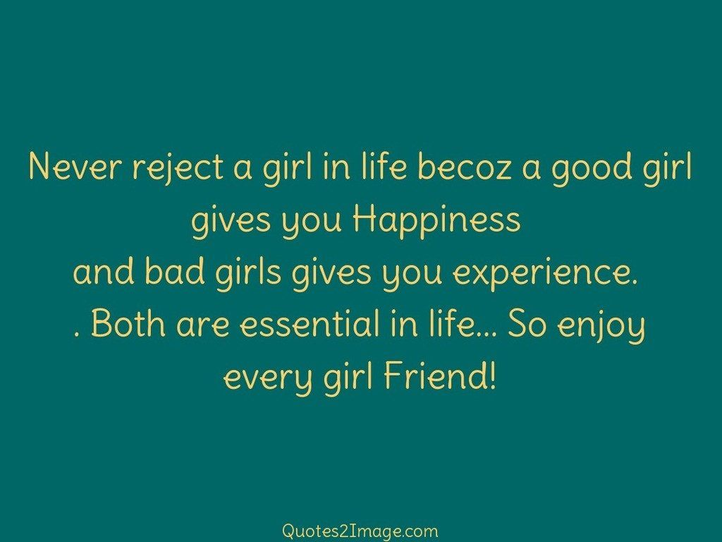 Never reject a girl in life