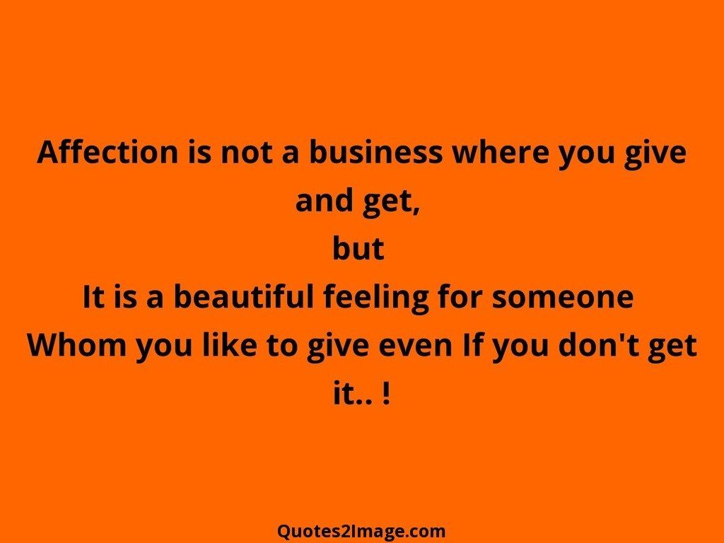 Quotes About Affection Affection Is Not A Business Where  Relationship  Quotes 2 Image