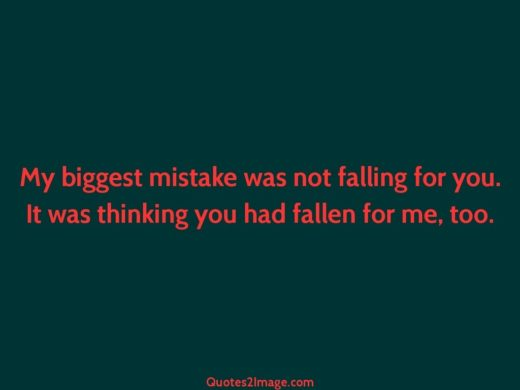 My biggest mistake was not falling