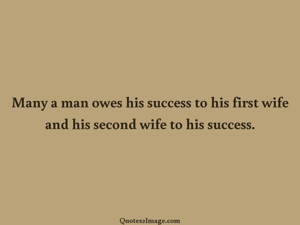 Many a man owes his success