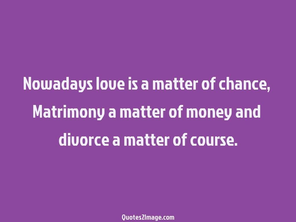 Nowadays love is a matter