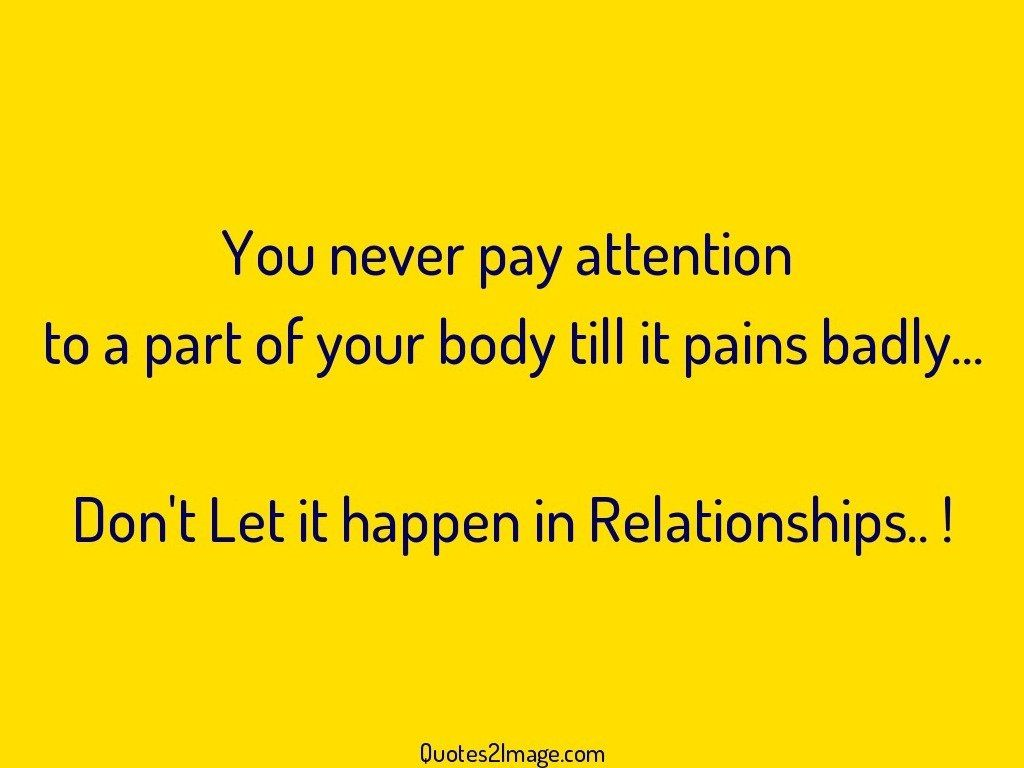 You never pay attention