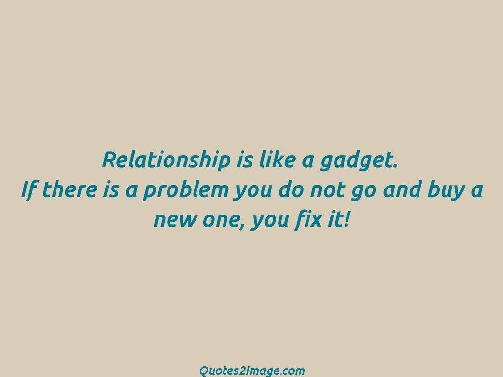 Relationship is like a gadget