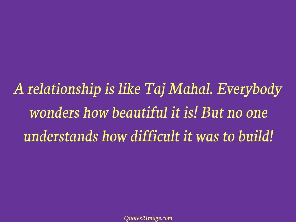 A relationship is like Taj Mahal