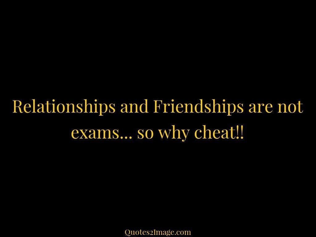 Relationships and Friendships are not exams