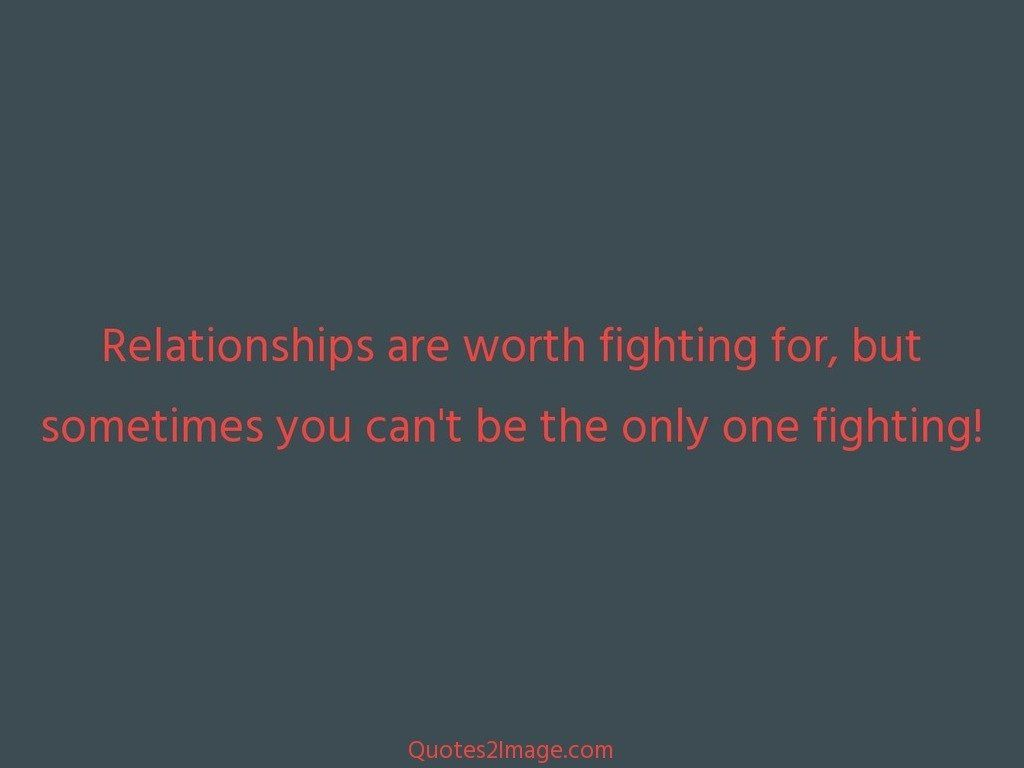 Relationships Are Worth Fighting Relationship Quotes 2 Image