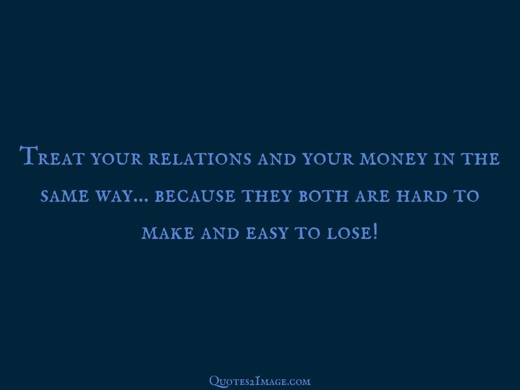 Treat your relations and your money