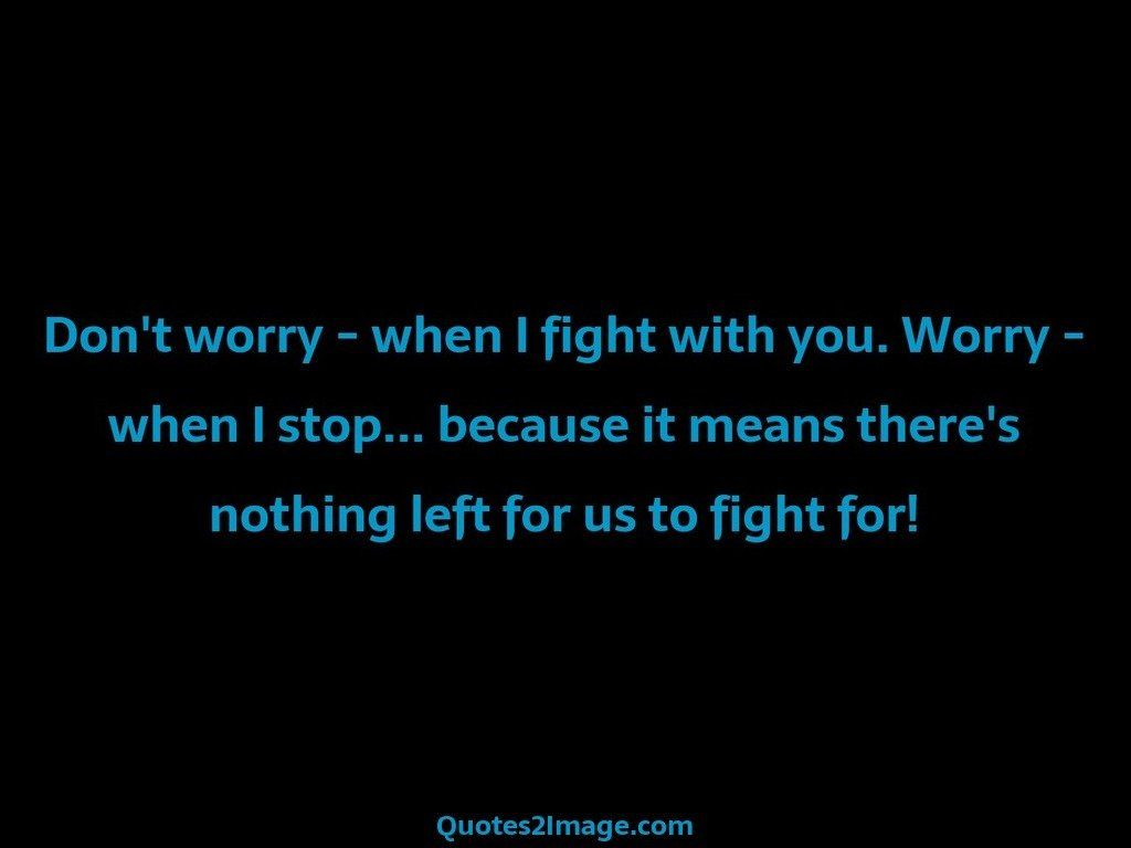 Dont worry  when I fight