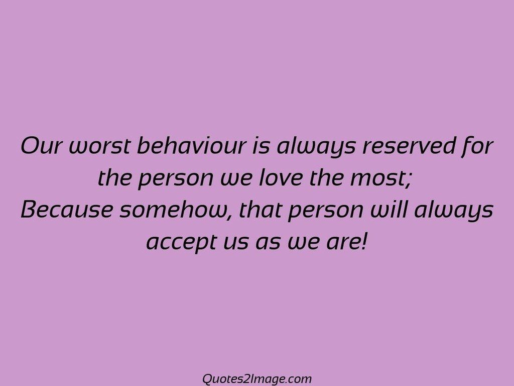Our worst behaviour is always