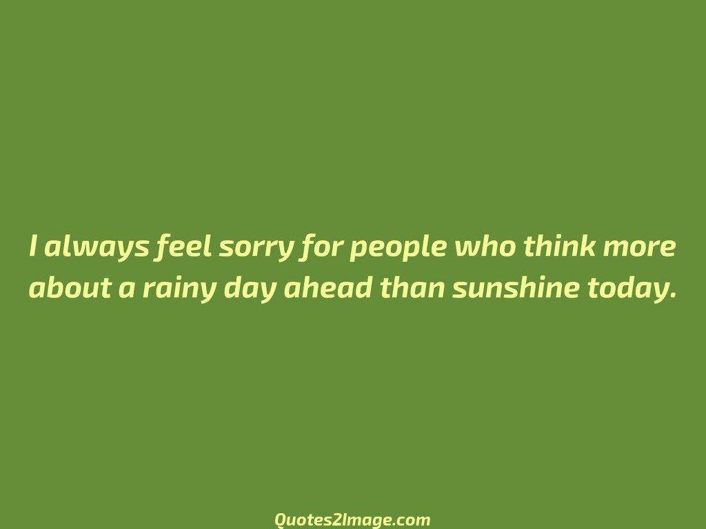 I always feel sorry