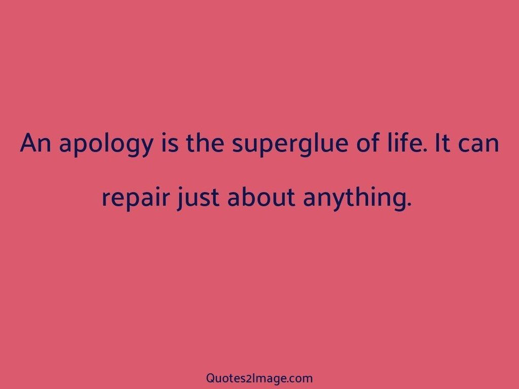 An apology is the superglue of life