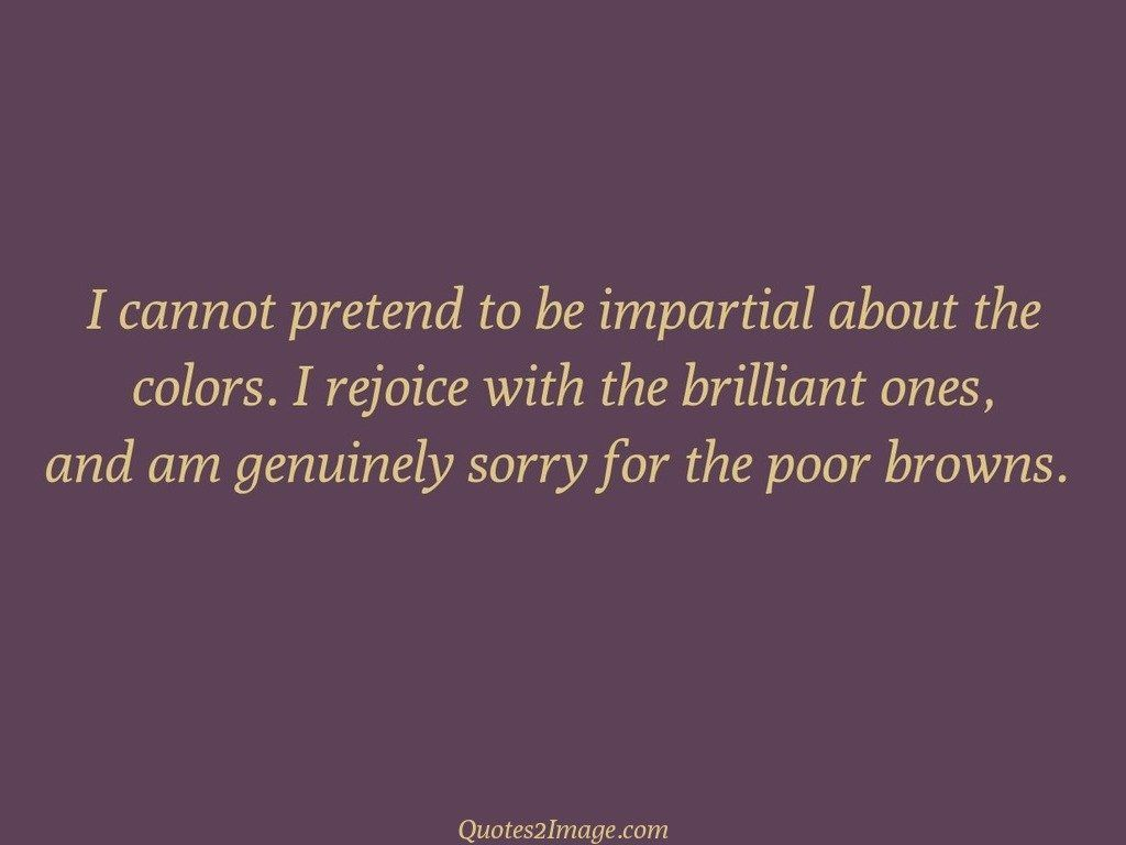 I cannot pretend to be impartial
