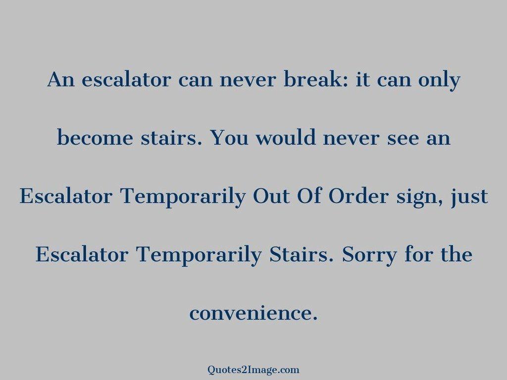 An escalator can never break