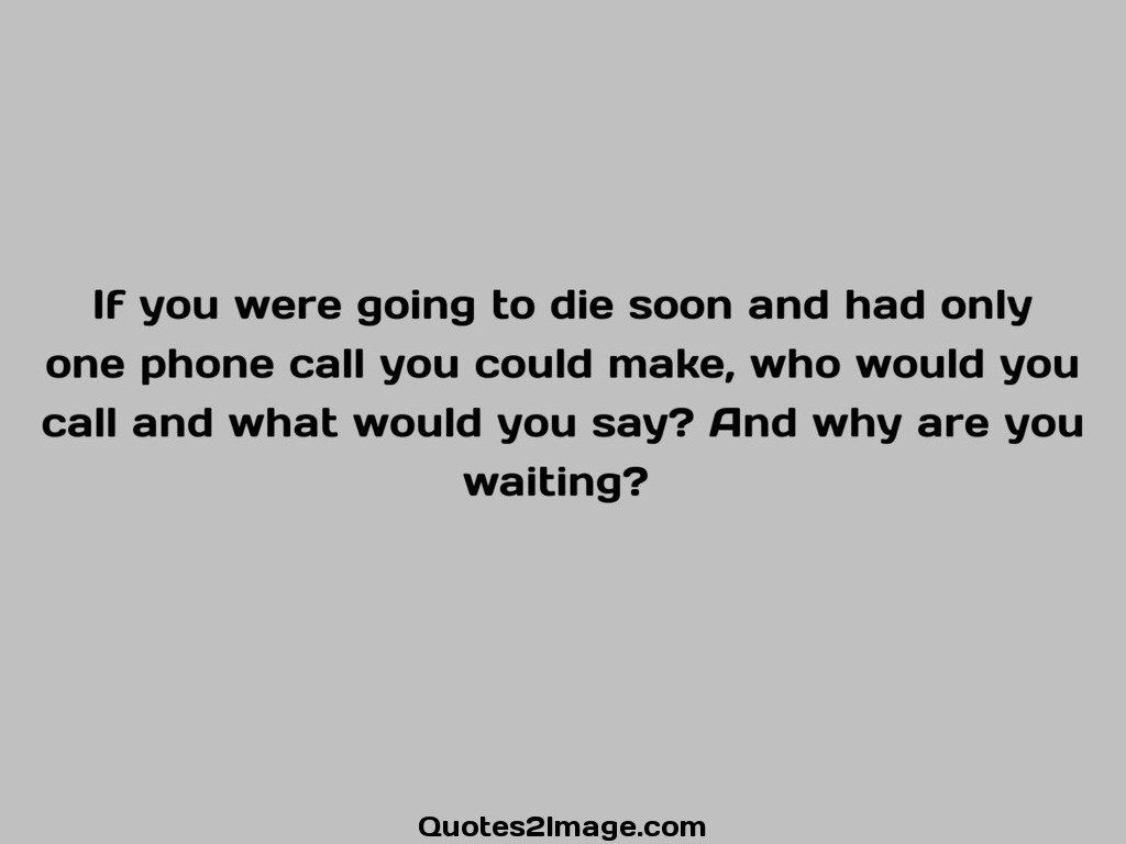 If you were going to die soon
