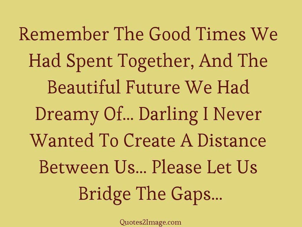 Sorry Quote Remember Good Times Quotes 2 Image