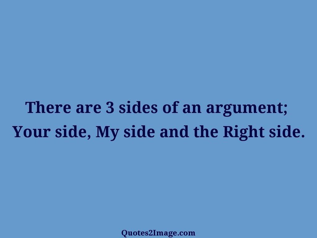 There are 3 sides of an argument