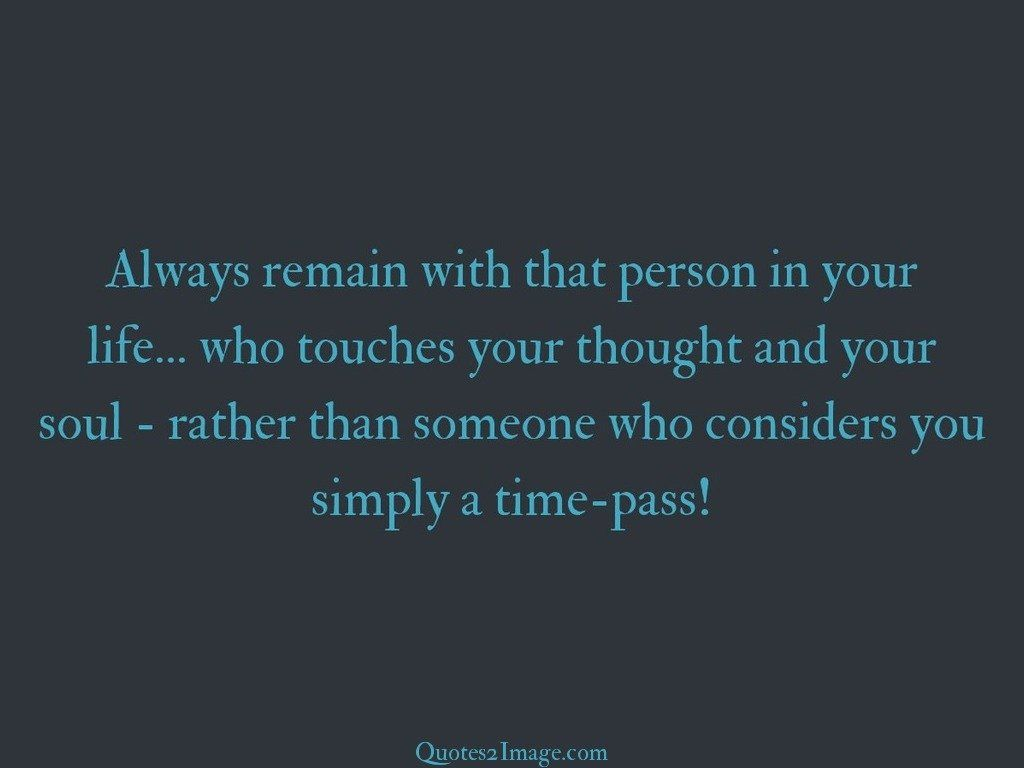 Always remain with that person