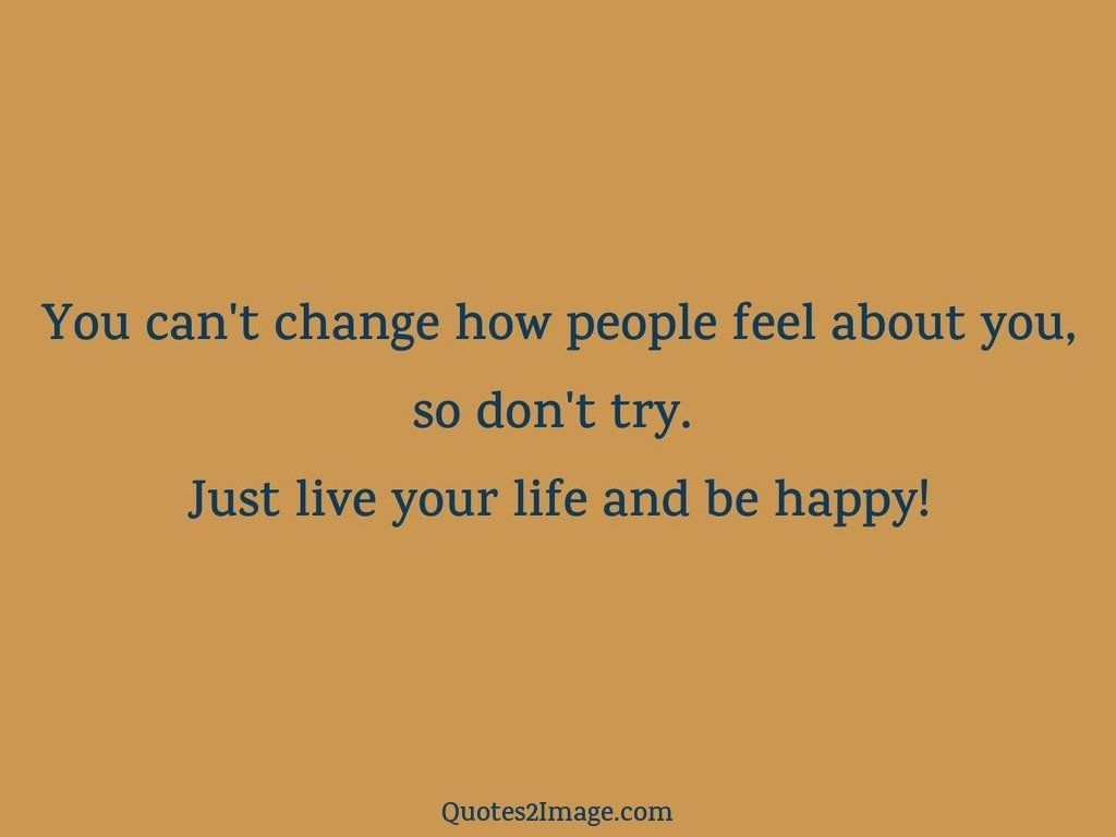 You cant change how people
