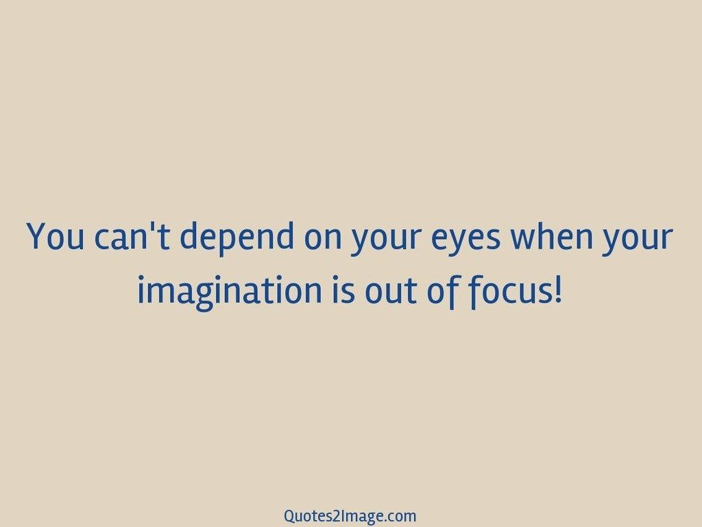 You cant depend on your eyes