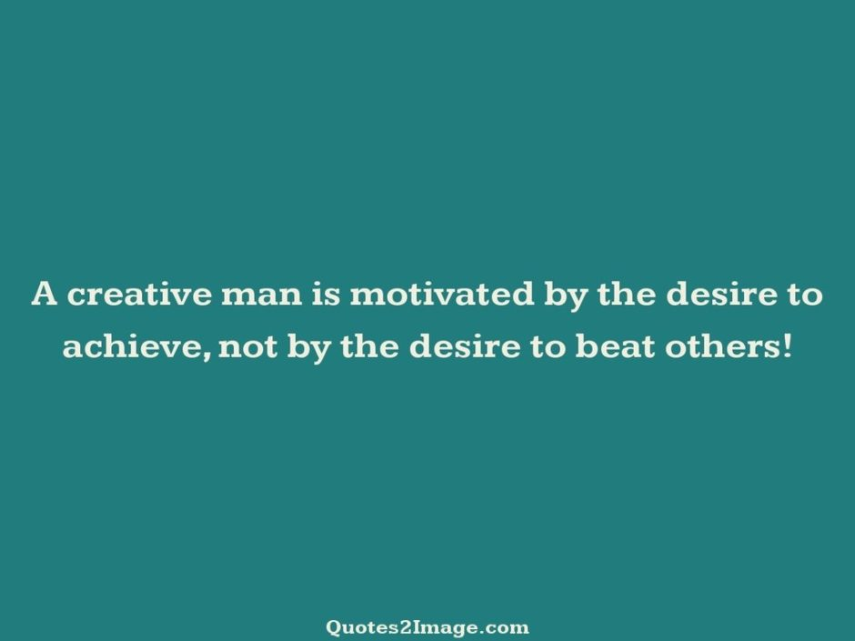 A creative man is motivated
