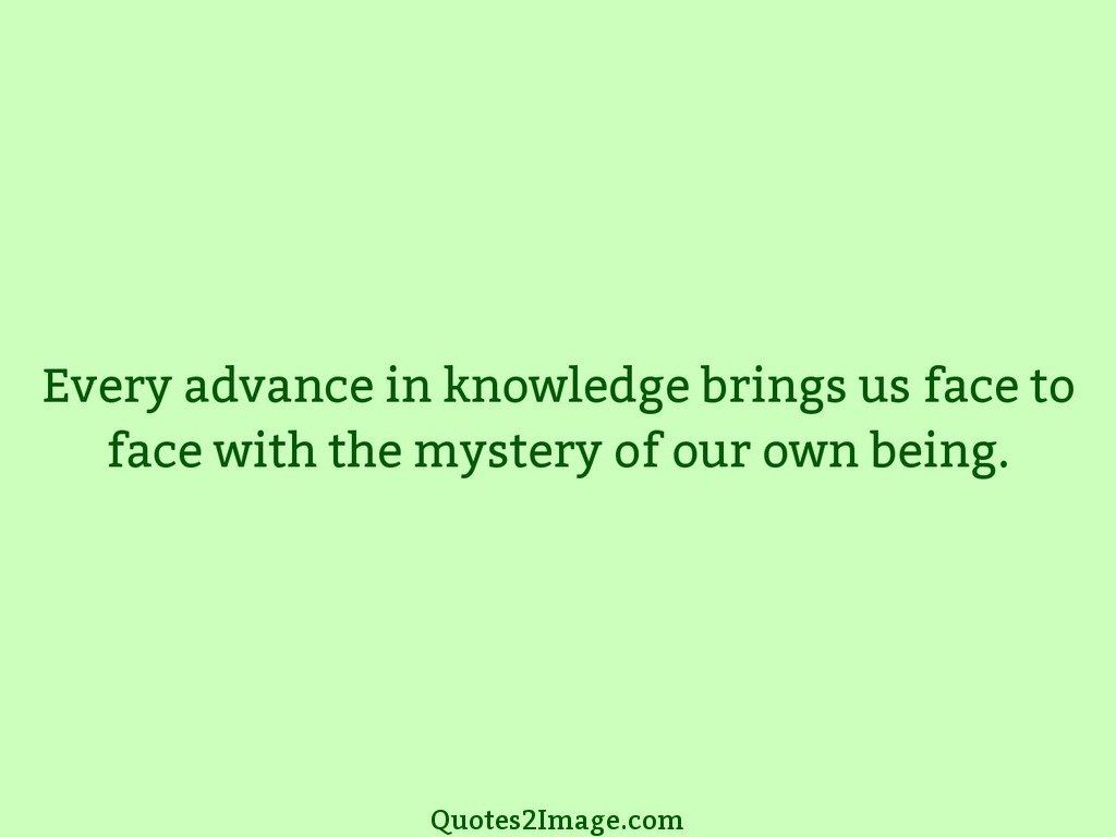 Every advance in knowledge