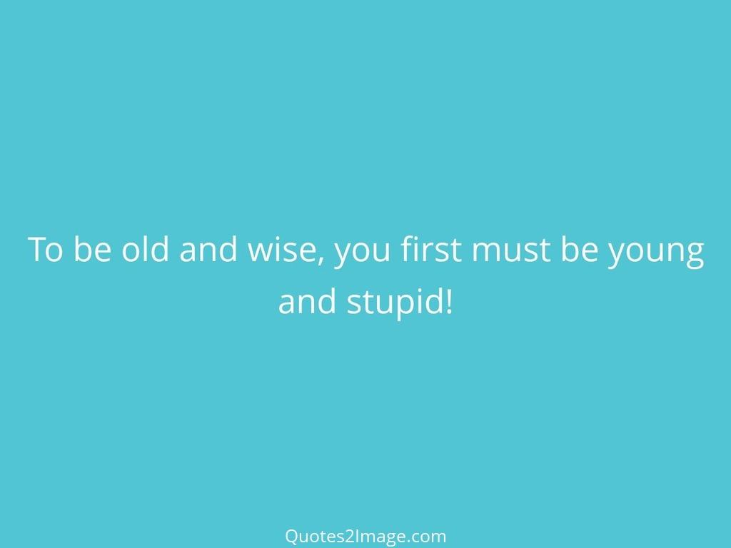 wisequotefirstyoungstupid