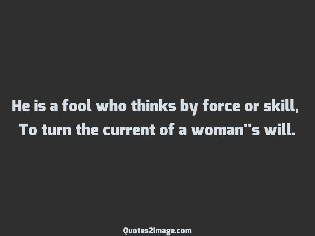 He is a fool who thinks by force