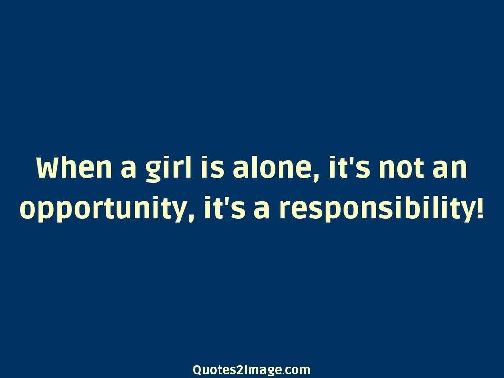 When a girl is alone
