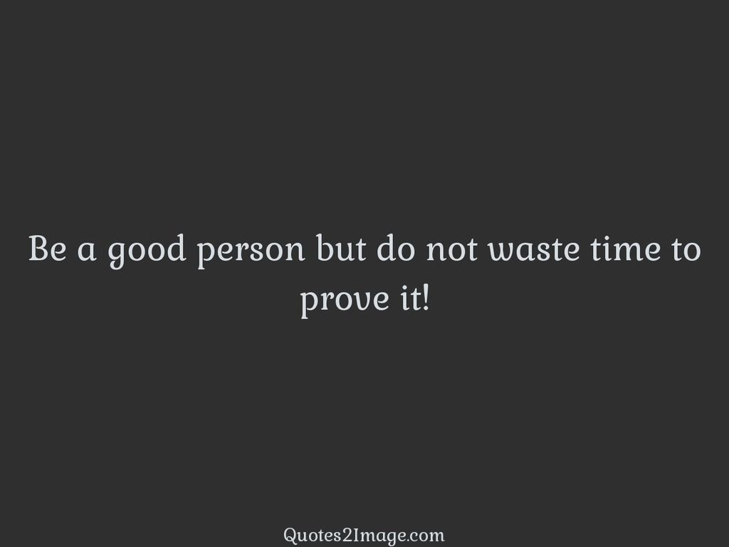 Be a good person but do not waste