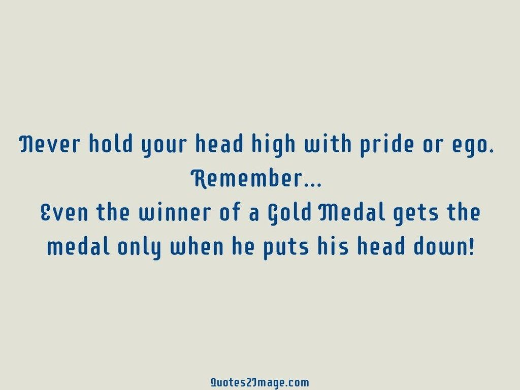 Never hold your head high