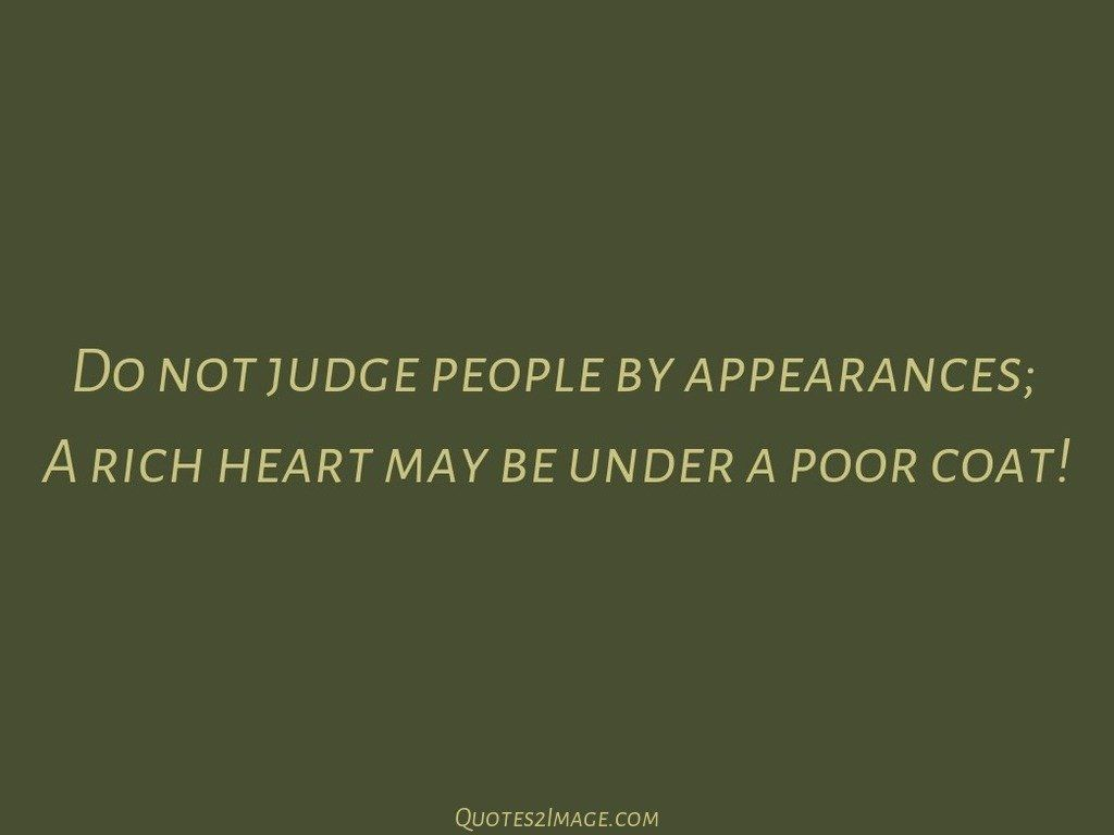 Do not judge people by appearances