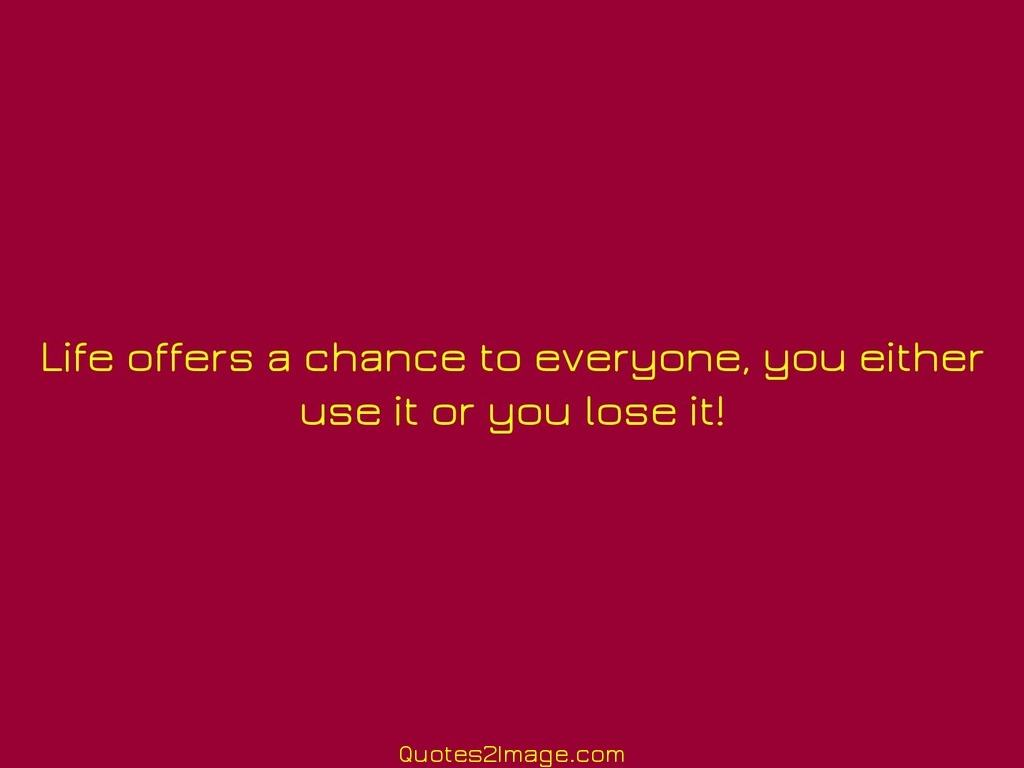 Life offers a chance