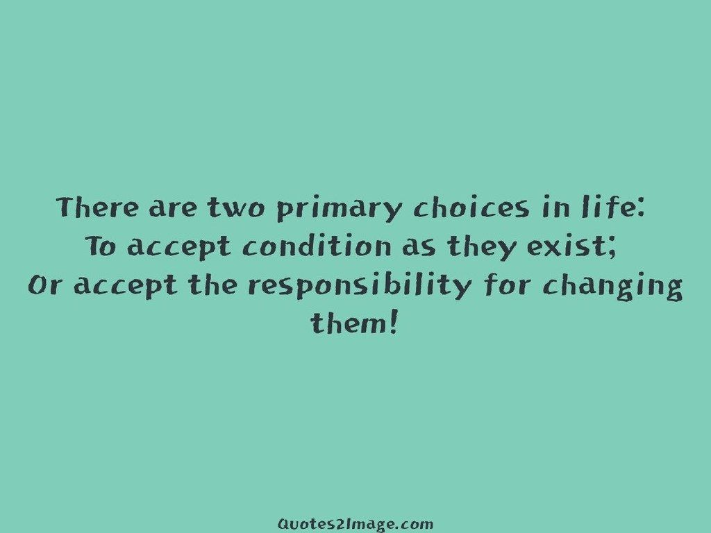 There are two primary choices in life