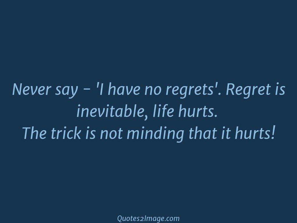 Never say  'I have no regret