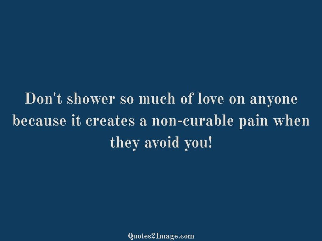 Dont shower so much of love on anyone