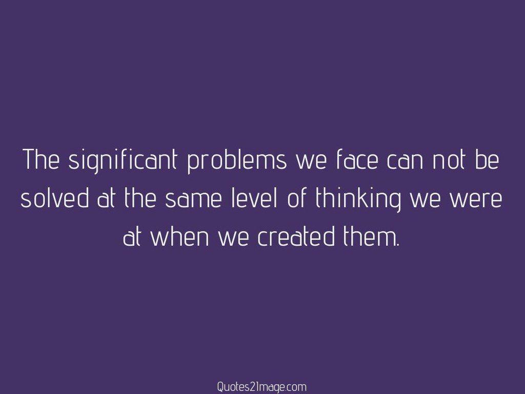 The significant problems we face