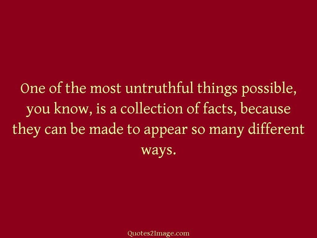 One of the most untruthful things possible